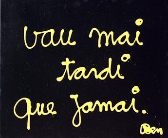 7109 [VAU MAI TARDI QUE JAMAI] 2010 Acrylique sur toile 54 x 65 cm ©PN B